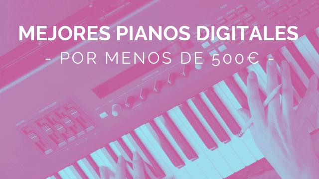 MEJORES PIANOS DIGITALES POR MENOS DE 500€